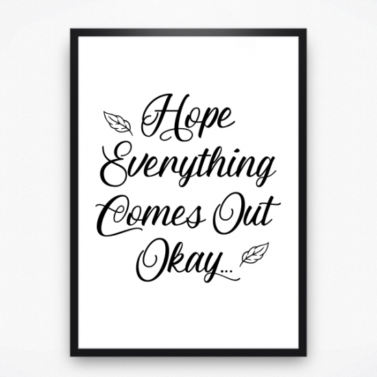 Poster - Hope everything comes out okay
