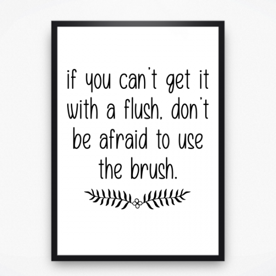 Poster - If you can't get it with a flush