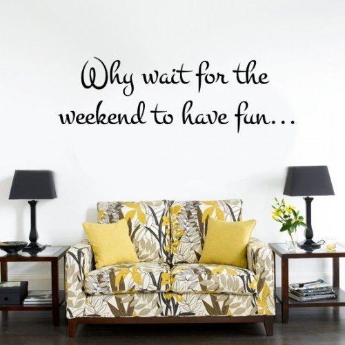 Muursticker muurtekst why wait for weekend top for Muurteksten woonkamer